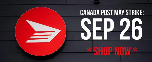 *** CANADA POST may strike on September 26th, we advise you to order now to avoid any problems a postal disruption may cause ***